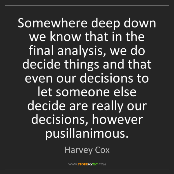 Harvey Cox: Somewhere deep down we know that in the final analysis,...
