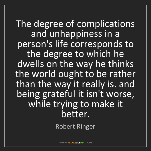 Robert Ringer: The degree of complications and unhappiness in a person's...