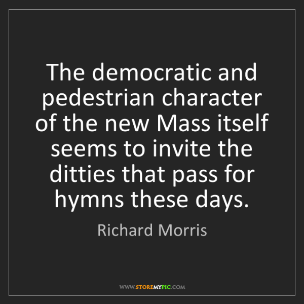 Richard Morris: The democratic and pedestrian character of the new Mass...