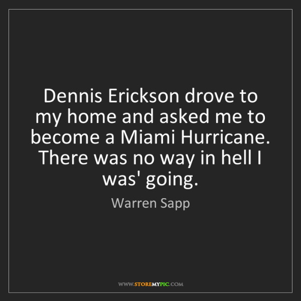 Warren Sapp: Dennis Erickson drove to my home and asked me to become...