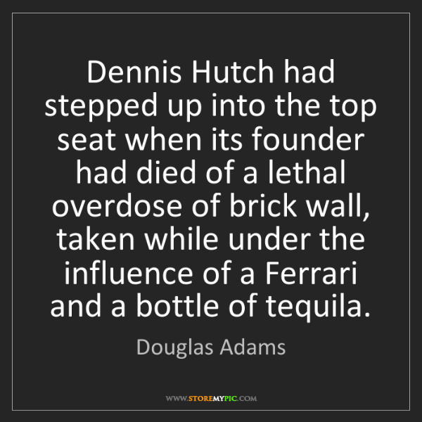 Douglas Adams: Dennis Hutch had stepped up into the top seat when its...
