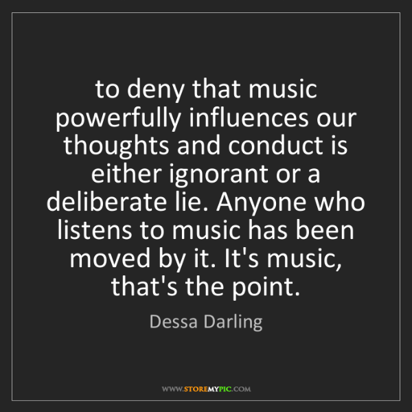 Dessa Darling: to deny that music powerfully influences our thoughts...