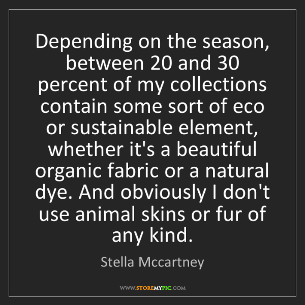 Stella Mccartney: Depending on the season, between 20 and 30 percent of...