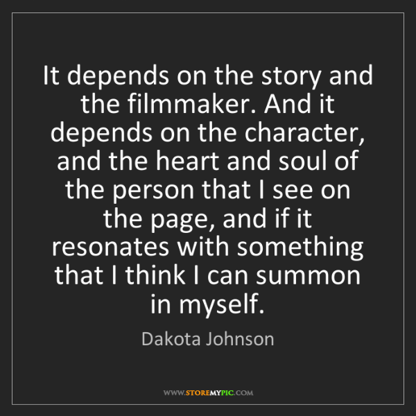 Dakota Johnson: It depends on the story and the filmmaker. And it depends...