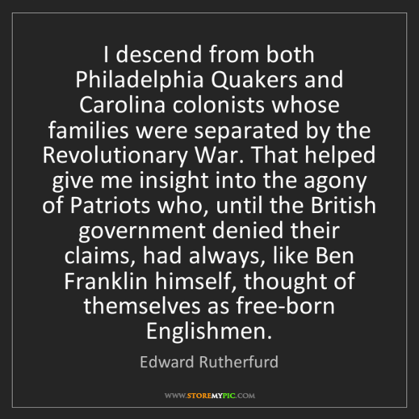 Edward Rutherfurd: I descend from both Philadelphia Quakers and Carolina...