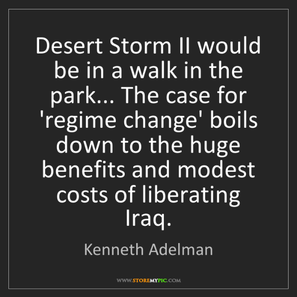 Kenneth Adelman: Desert Storm II would be in a walk in the park... The...