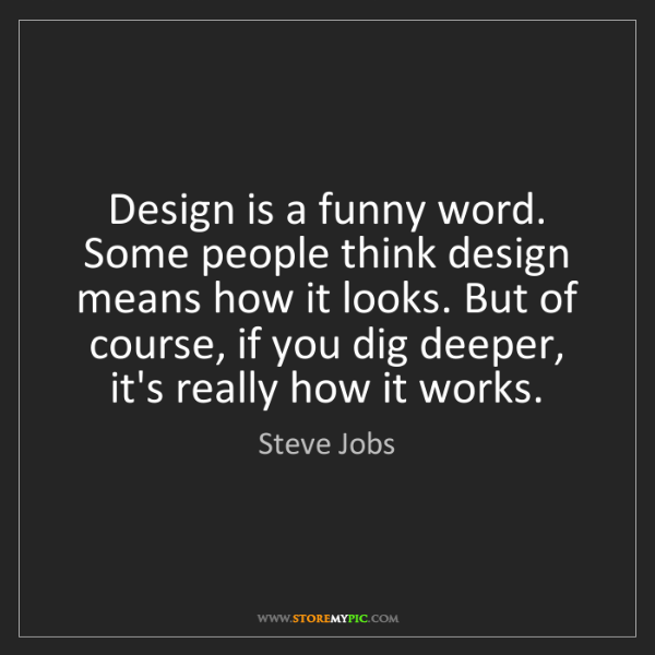 Steve Jobs: Design is a funny word. Some people think design means...