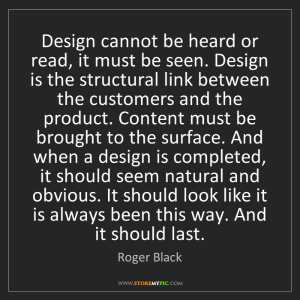 Roger Black: Design cannot be heard or read, it must be seen. Design...