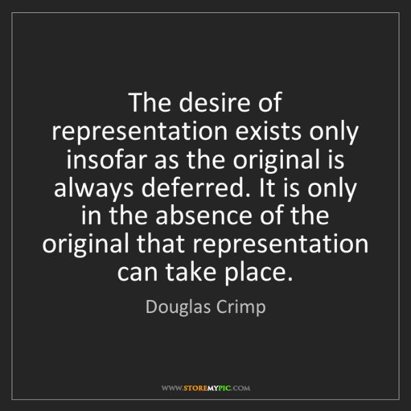 Douglas Crimp: The desire of representation exists only insofar as the...