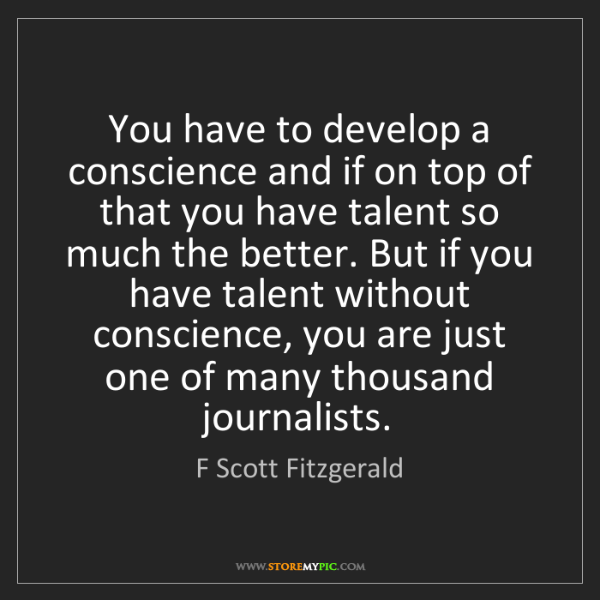 F Scott Fitzgerald: You have to develop a conscience and if on top of that...