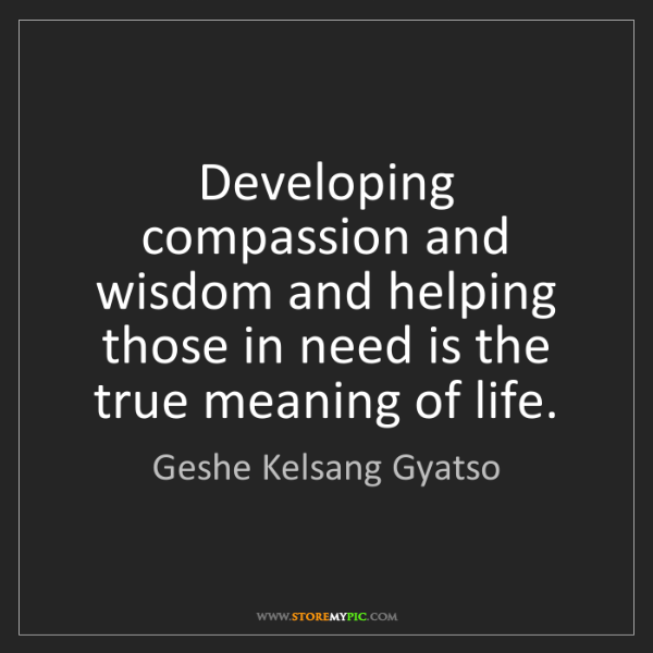 Geshe Kelsang Gyatso: Developing compassion and wisdom and helping those in...