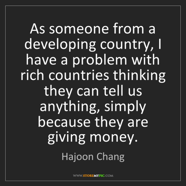 Hajoon Chang: As someone from a developing country, I have a problem...