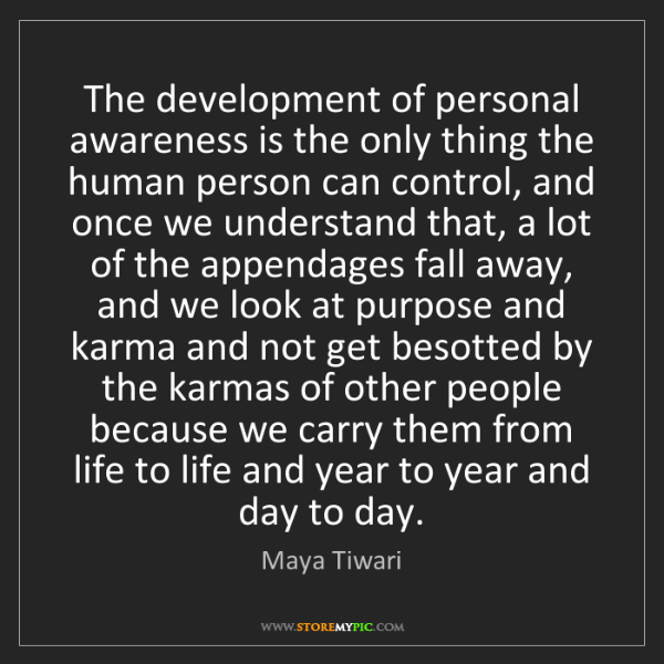 Maya Tiwari: The development of personal awareness is the only thing...