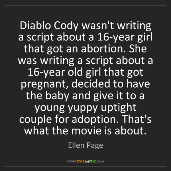 Ellen Page: Diablo Cody wasn't writing a script about a 16-year girl...