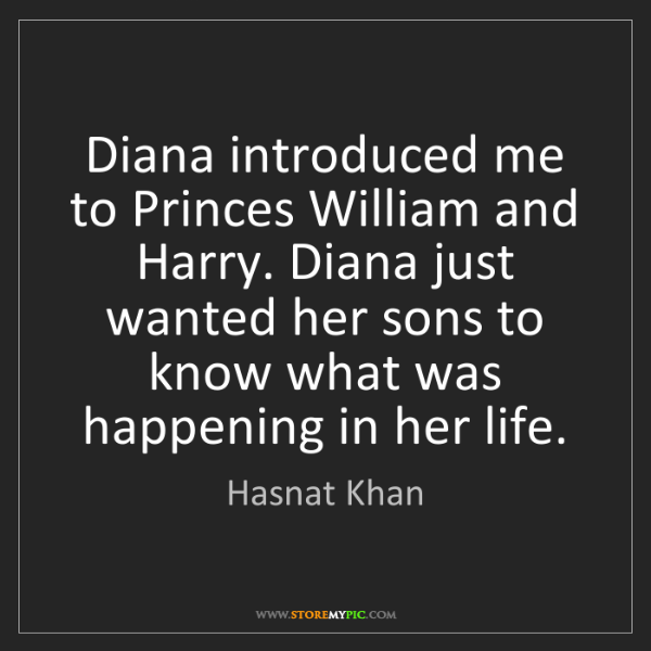 Hasnat Khan: Diana introduced me to Princes William and Harry. Diana...