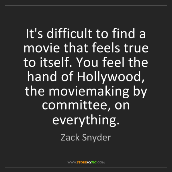 Zack Snyder: It's difficult to find a movie that feels true to itself....