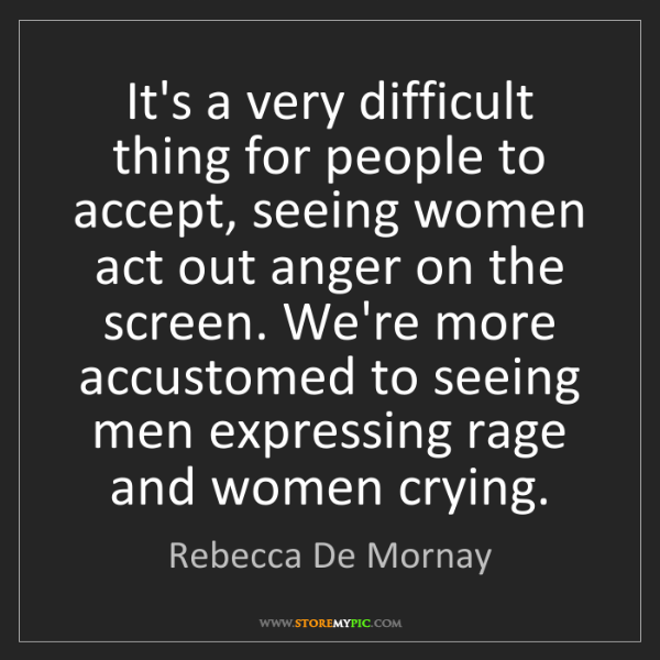 Rebecca De Mornay: It's a very difficult thing for people to accept, seeing...