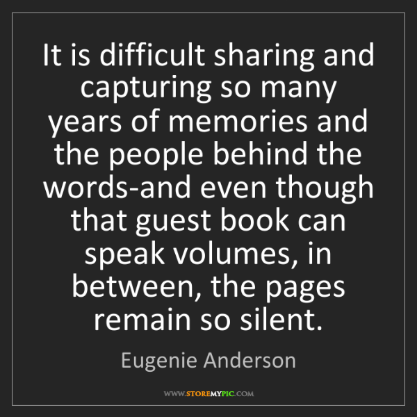 Eugenie Anderson: It is difficult sharing and capturing so many years of...