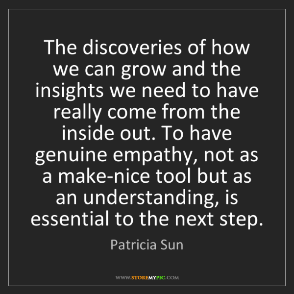 Patricia Sun: The discoveries of how we can grow and the insights we...