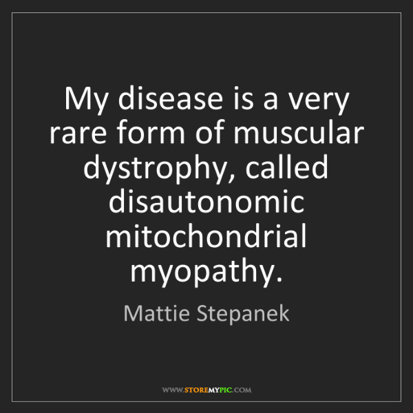 Mattie Stepanek: My disease is a very rare form of muscular dystrophy,...
