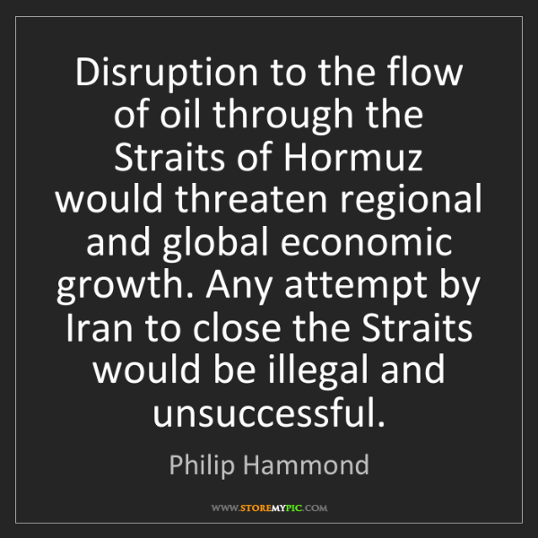 Philip Hammond: Disruption to the flow of oil through the Straits of...