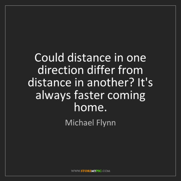Michael Flynn: Could distance in one direction differ from distance...