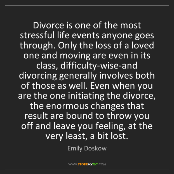 Emily Doskow: Divorce is one of the most stressful life events anyone...