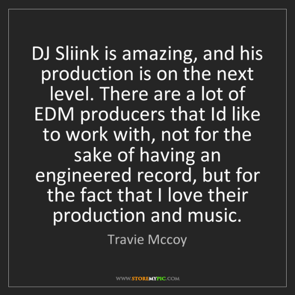 Travie Mccoy: DJ Sliink is amazing, and his production is on the next...