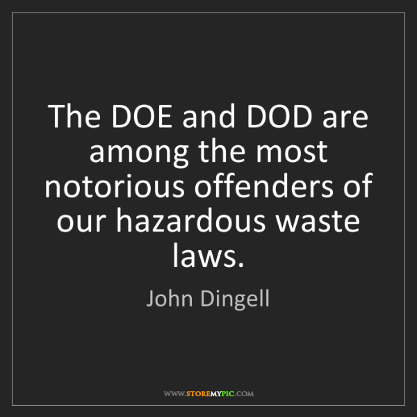 John Dingell: The DOE and DOD are among the most notorious offenders...