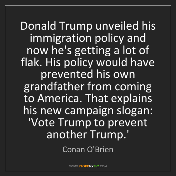 Conan O'Brien: Donald Trump unveiled his immigration policy and now...