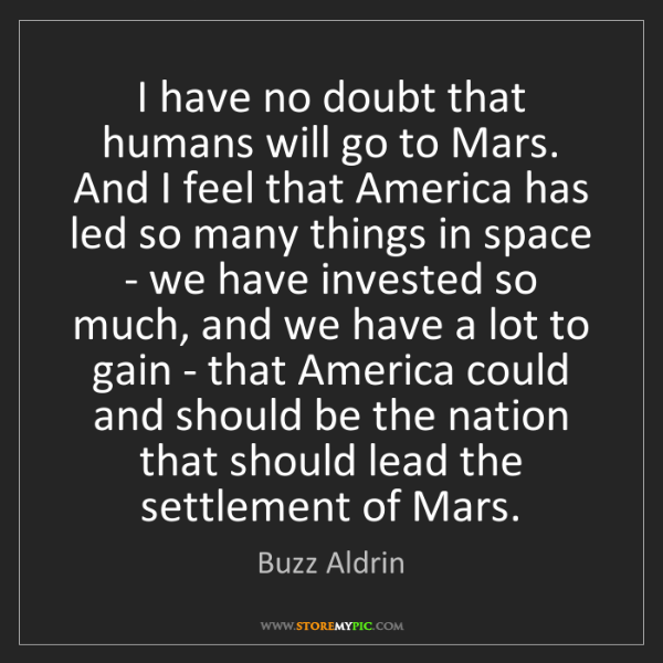 Buzz Aldrin: I have no doubt that humans will go to Mars. And I feel...