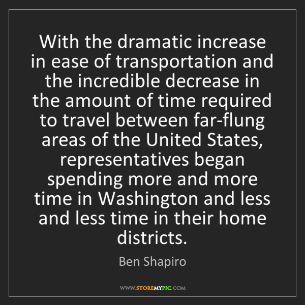 Ben Shapiro: With the dramatic increase in ease of transportation...