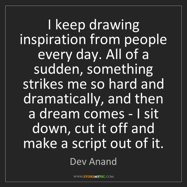 Dev Anand: I keep drawing inspiration from people every day. All...
