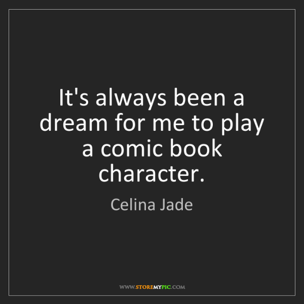 Celina Jade: It's always been a dream for me to play a comic book...