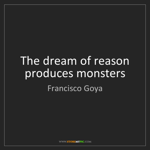 Francisco Goya: The dream of reason produces monsters