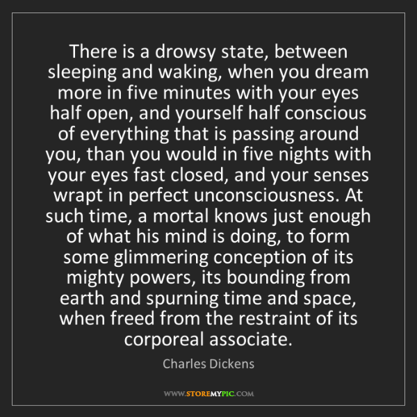 Charles Dickens: There is a drowsy state, between sleeping and waking,...
