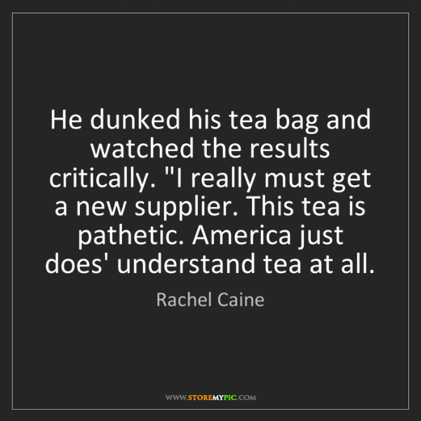 Rachel Caine: He dunked his tea bag and watched the results critically....