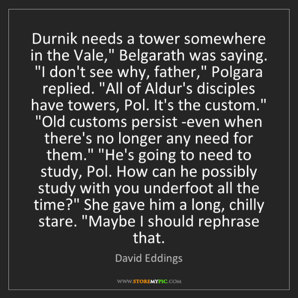 "David Eddings: Durnik needs a tower somewhere in the Vale,"" Belgarath..."