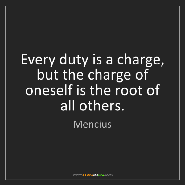 Mencius: Every duty is a charge, but the charge of oneself is...