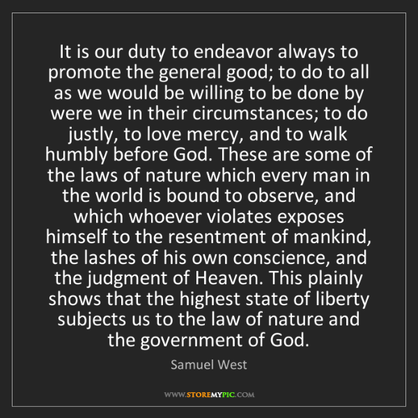 Samuel West: It is our duty to endeavor always to promote the general...