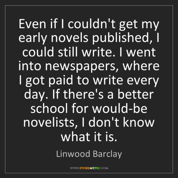 Linwood Barclay: Even if I couldn't get my early novels published, I could...