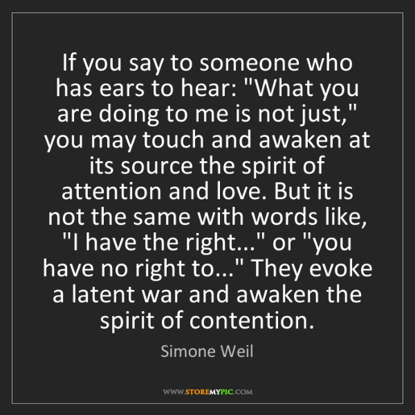 "Simone Weil: If you say to someone who has ears to hear: ""What you..."