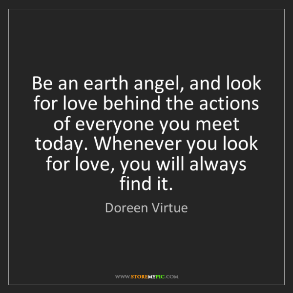 Doreen Virtue: Be an earth angel, and look for love behind the actions...