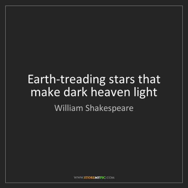 William Shakespeare: Earth-treading stars that make dark heaven light