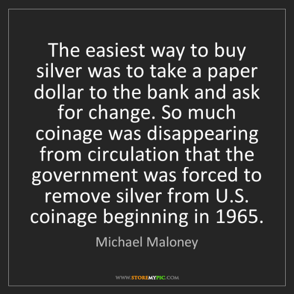 Michael Maloney: The easiest way to buy silver was to take a paper dollar...