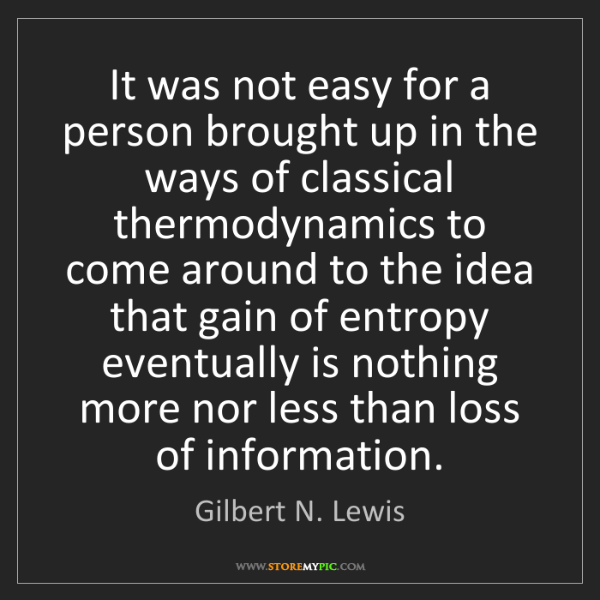 Gilbert N. Lewis: It was not easy for a person brought up in the ways of...
