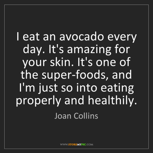 Joan Collins: I eat an avocado every day. It's amazing for your skin....