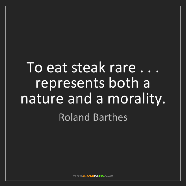 Roland Barthes: To eat steak rare . . . represents both a nature and...
