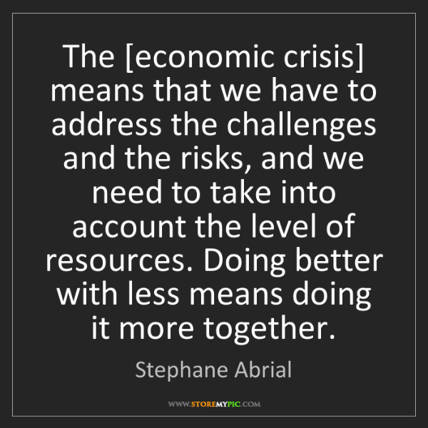 Stephane Abrial: The [economic crisis] means that we have to address the...