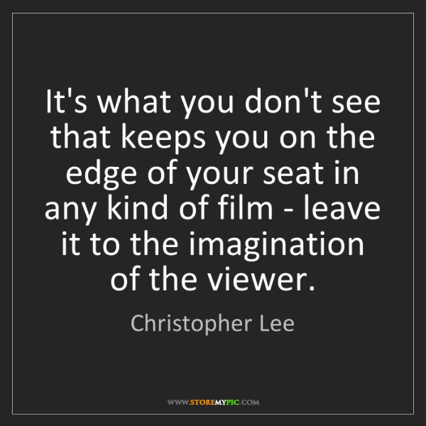 Christopher Lee: It's what you don't see that keeps you on the edge of...